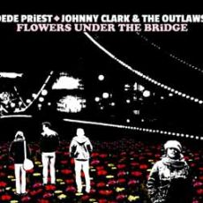Dede Priest with Johnny Clark & The Outlaws - Flowers Under The Bridge