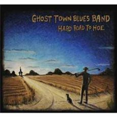 Ghost Town Blues Band - Hard Road To Hoe