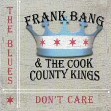 Frank Bang & Cook County Kings - The Blues Don´t Care