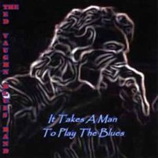 THE TED VAUGHN BLUES BAND - It Takes A Man To Play The Blues