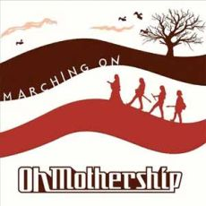 Oh Mothership - Marching On