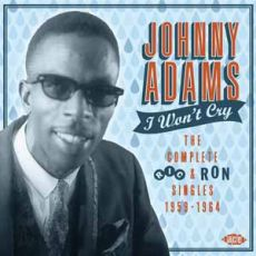 Johnny Adams - I Won't Cry - The Complete Ric & Ron Singles 1959-1964