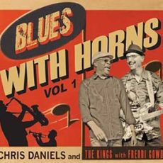 CHRIS DANIELS AND THE KINGS WITH FREDDY GOWDI - Blues With Horns vol 1