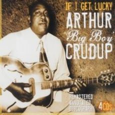 "ARTHUR ""Big Boy"" CRUDUP - If I Get Lucky"