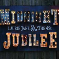 LAURIE JANE & THE 45s - Midnight Jubilee