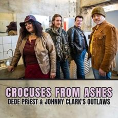 DEDE PRIEST & JOHNNY CLARK'S OUTLAWS - Crocuses From Ashes