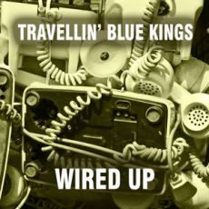 Travellin' Blue Kings - Wired up