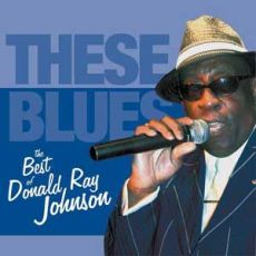 Donald Ray Johnson - These Blues – The Best Of