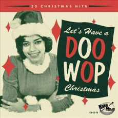 DIVERSE ARTISTER - Let´s Have A Doo Wop Christmas / The Ultimate Koko-Mojo Christmas Party