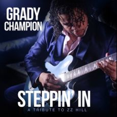 GRADY CHAMPION - STEPPIN´ IN – A TRIBUTE TO ZZ HILL