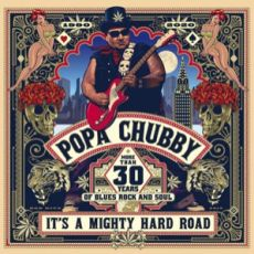 POPA CHUBBY - It´s A Mighty Hard Road