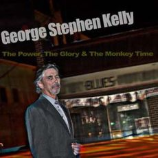 George Stephen Kelly - The Power, The Glory & The Monkey Time