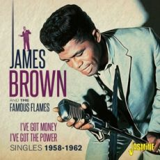 JAMES BROWN AND THE FAMOUS FLAMES - I´ve Got Money I´ve Got The Power – Singles 1958-1962