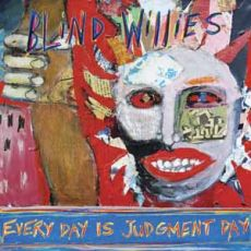 Blind Willies - Everdyday Is Judgement Day