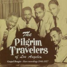The Pilgrim Travelers - Gospel Boogie – Rare recordings 1946–1957