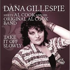 DANA GILLESPIE MEETS AL COOK AND HIS ORIGINAL AL COOK BAND - Take It Off Slowly