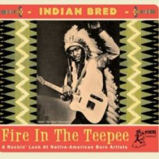 DIVERSE ARTISTER - INDIAN BRED Vol.1 Fire In The Teepee- A Rockin' Look At Native American Born Artists - Vol.2 Chief Whoopin' Koff - Indian Rock'N'Roll, A Look At Native-American Titles