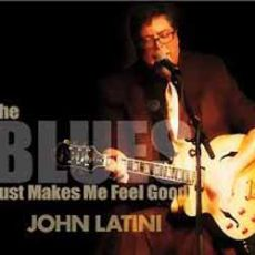 JOHN LATINI - The Blues Just Makes Me Feel Good