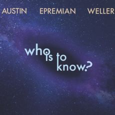 AUSTIN EPREMIAN WELLER - Who Is To Know?