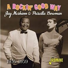 JAY McSHANN & PRISCILLA BOWMAN - A Rockin' Good Way 1955-1959