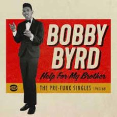 BOBBY BYRD Help For My Brother – The Pre-Funk Singles 1963-68