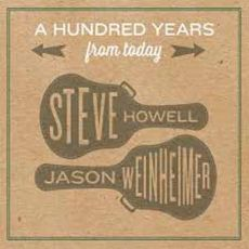 STEVE HOWELL & JASON WEINHEIMER - A Hundred Years From Today