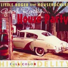 LITTLE ROGER & THE HOUSEROCKERS - Good Rockin´ House Party