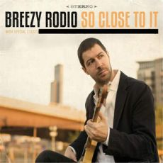 Breezy Rodio - So Close To It