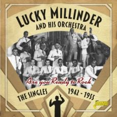 LUCKY MILLINDER AND HIS ORCHESTRA - Are You Ready To Rock – The Singles 1942-1955