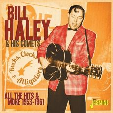 BILL HALEY & HIS COMETS - Rocks, Clocks & Alligators. All The Hits & More 1953 -1961