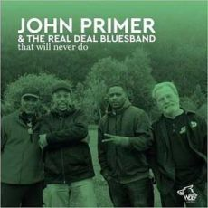 John Primer & The Real Deal Bluesband - That Will Never Do