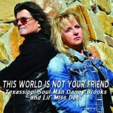 Danny Brooks & Lil´ Miss Debi - This World Is Not Your Friend