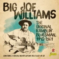 BIG JOE WILLIAMS - The Original Ramblin' Bluesman 1945-1961